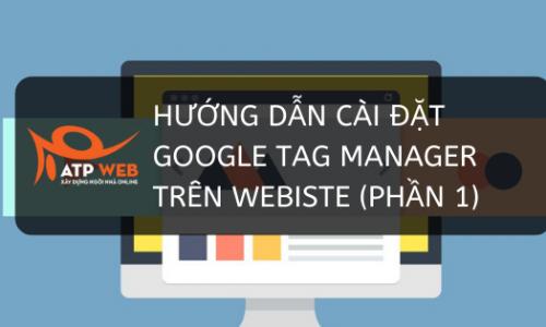 Hướng dẫn set up Google Tag Manager để tracking website cực đơn giản