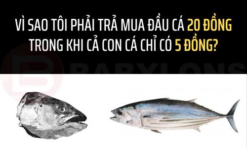 Tư duy bán hàng – Cách bán đầu cá 20 đồng trong khi cả con chỉ 5 đồng!