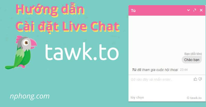 Hướng dẫn cài đặt live chat Tawk.to vào website chi tiết nhất