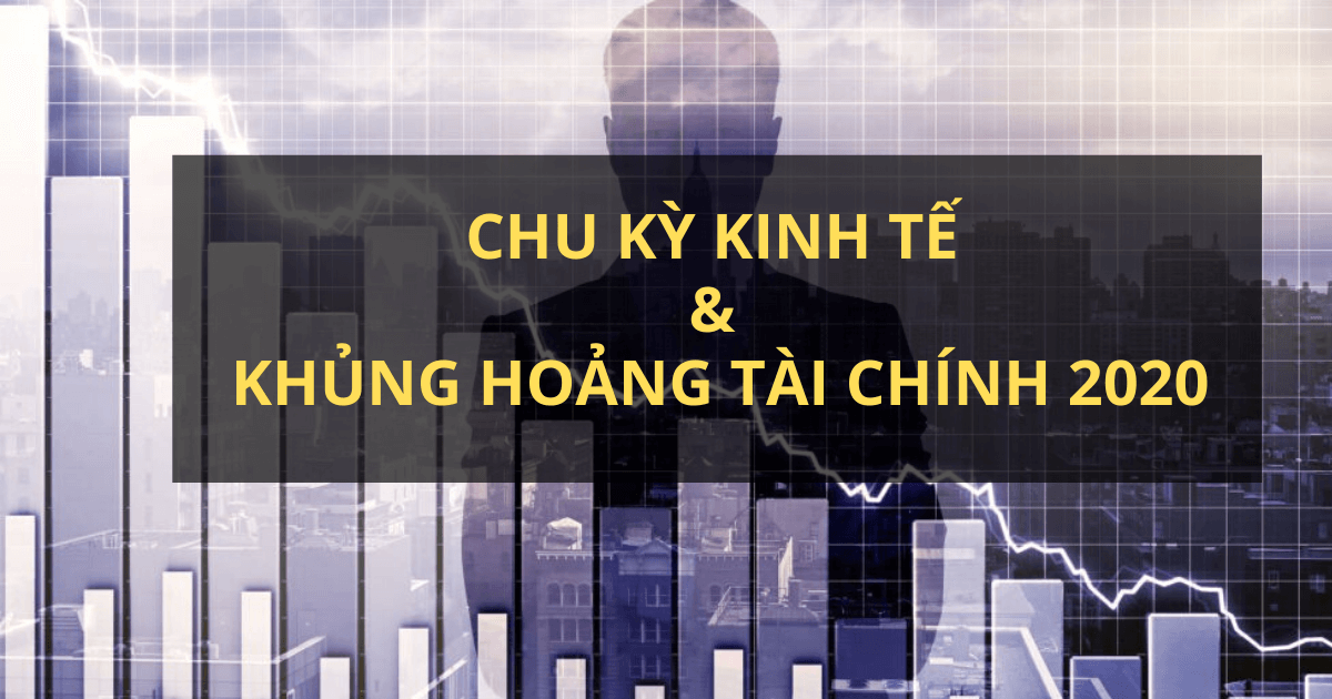 Tìm hiểu về chu kỳ kinh tế – Liệu có xảy ra khủng hoảng kinh tế năm 2020?
