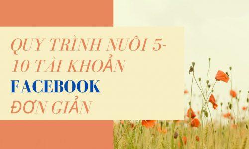 QUY TRÌNH NUÔI 5-10 NICK FB ĐƠN GIẢN